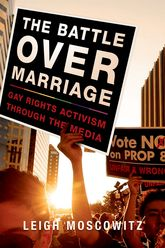 The Battle over MarriageGay Rights Activism through the Media