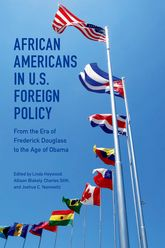 African Americans in U.S. Foreign PolicyFrom the Era of Frederick Douglass to the Age of Obama