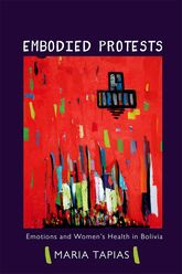 Embodied ProtestsEmotions and Women's Health in Bolivia