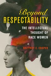 Beyond RespectabilityThe Intellectual Thought of Race Women